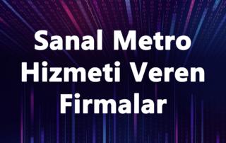 Sanal Metro Hizmeti Veren Firmalar